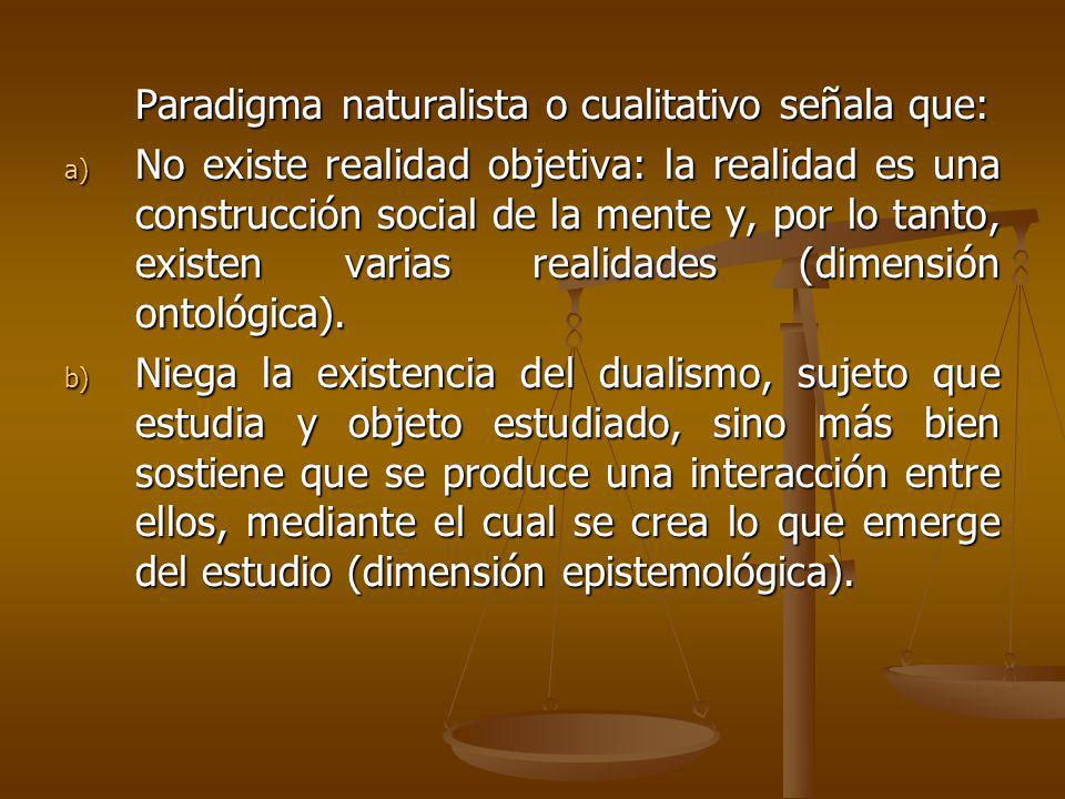 Paradigma naturalista o cualitativo señala que: