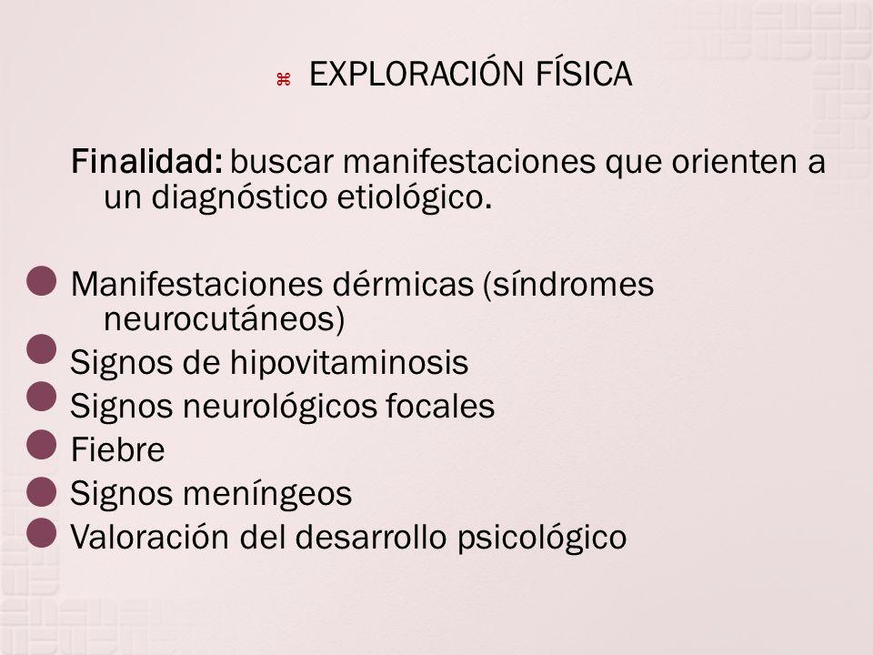 EXPLORACIÓN FÍSICA Finalidad: buscar manifestaciones que orienten a un diagnóstico etiológico. Manifestaciones dérmicas (síndromes neurocutáneos)
