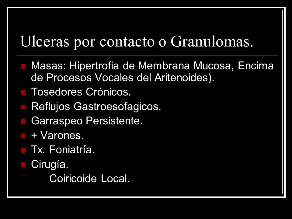 Ulceras por contacto o Granulomas.