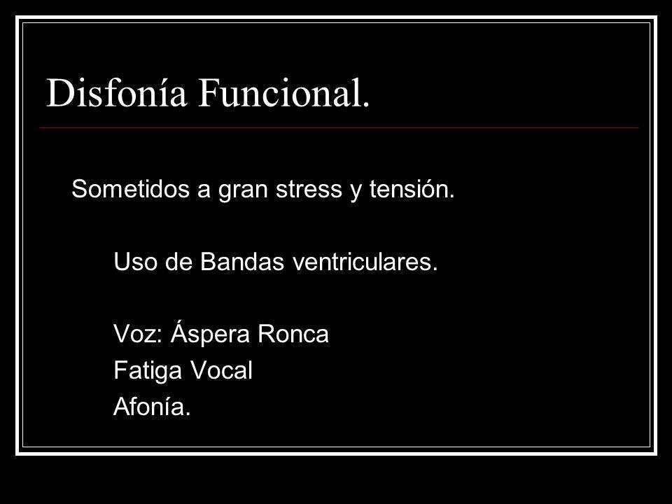Disfonía Funcional. Sometidos a gran stress y tensión.