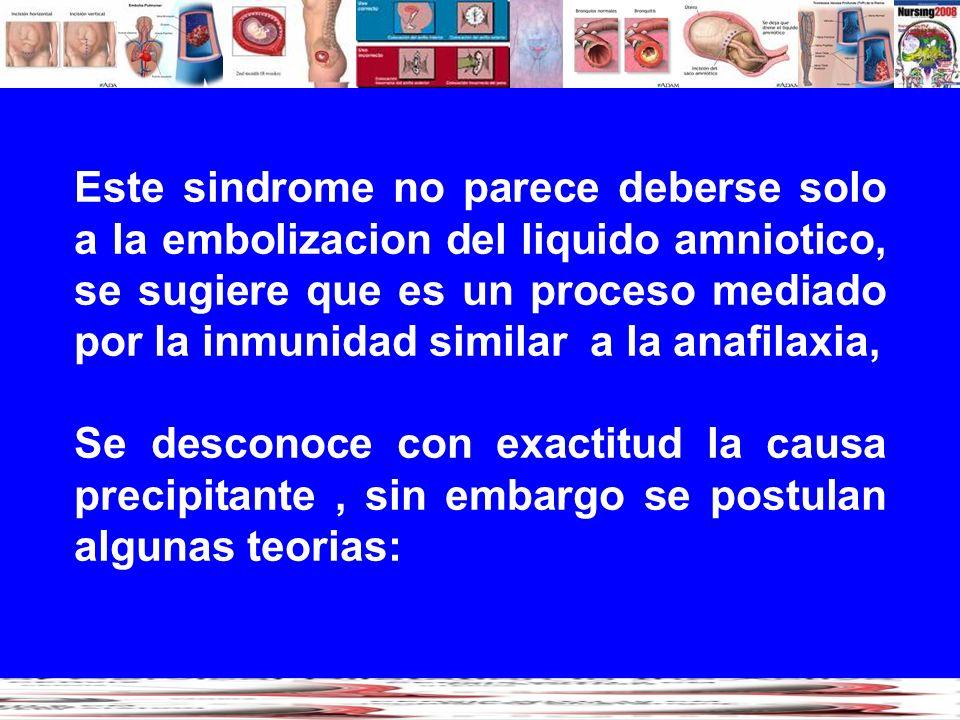 Este sindrome no parece deberse solo a la embolizacion del liquido amniotico, se sugiere que es un proceso mediado por la inmunidad similar a la anafilaxia,