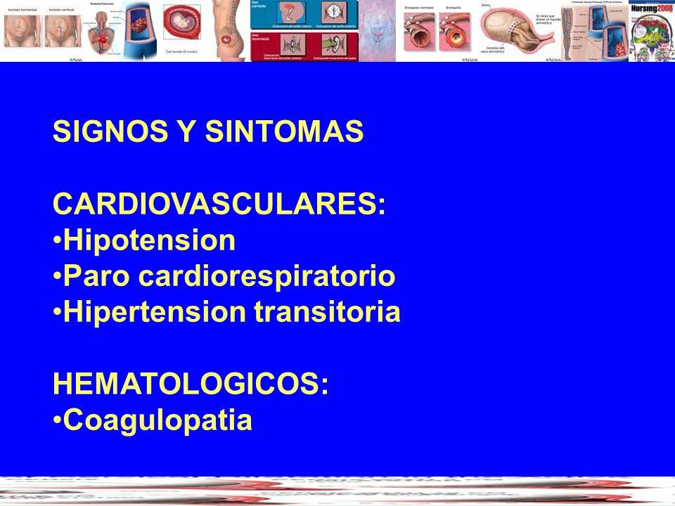 SIGNOS Y SINTOMASCARDIOVASCULARES: Hipotension. Paro cardiorespiratorio. Hipertension transitoria. HEMATOLOGICOS: