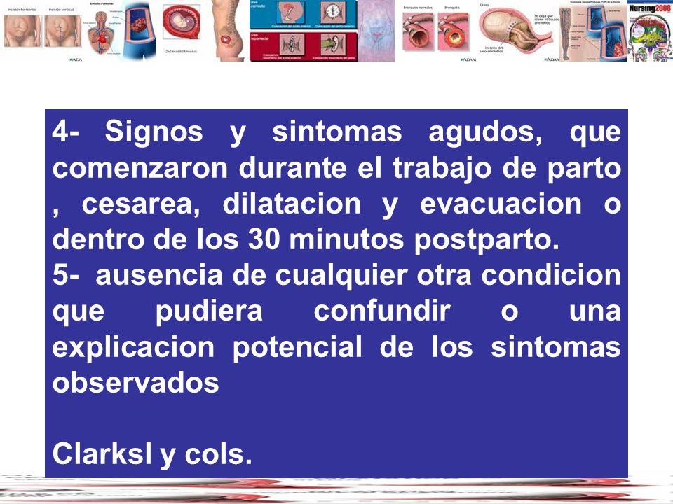 4- Signos y sintomas agudos, que comenzaron durante el trabajo de parto , cesarea, dilatacion y evacuacion o dentro de los 30 minutos postparto.