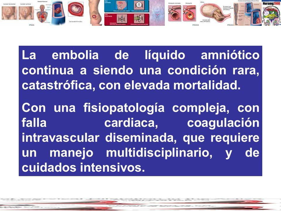 La embolia de líquido amniótico continua a siendo una condición rara, catastrófica, con elevada mortalidad.