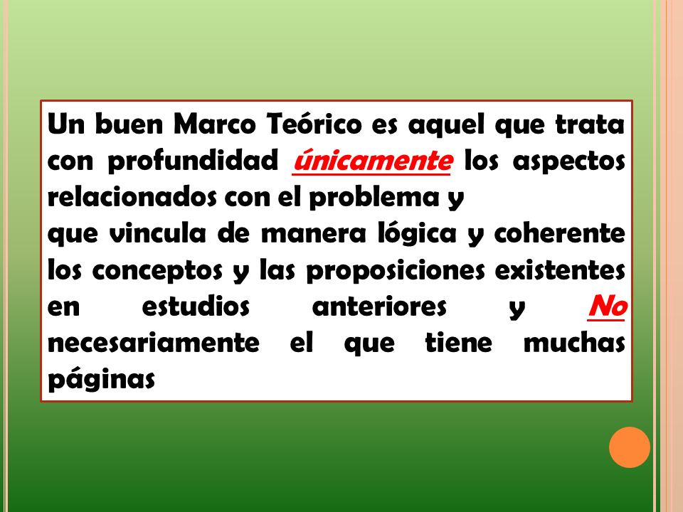 Un buen Marco Teórico es aquel que trata con profundidad únicamente los aspectos relacionados con el problema y