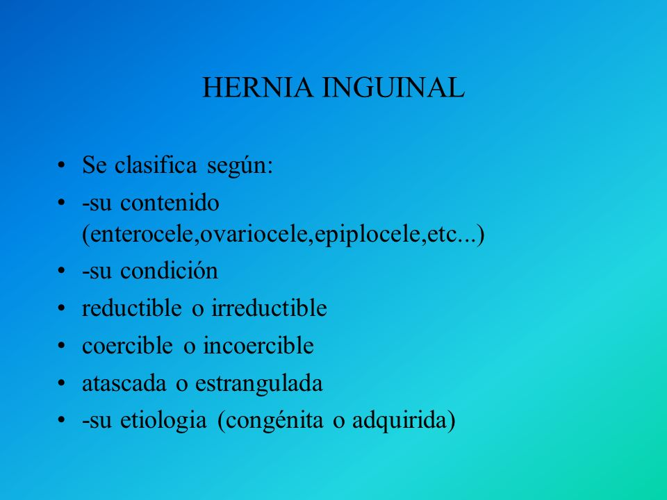 HERNIA INGUINAL Se clasifica según: