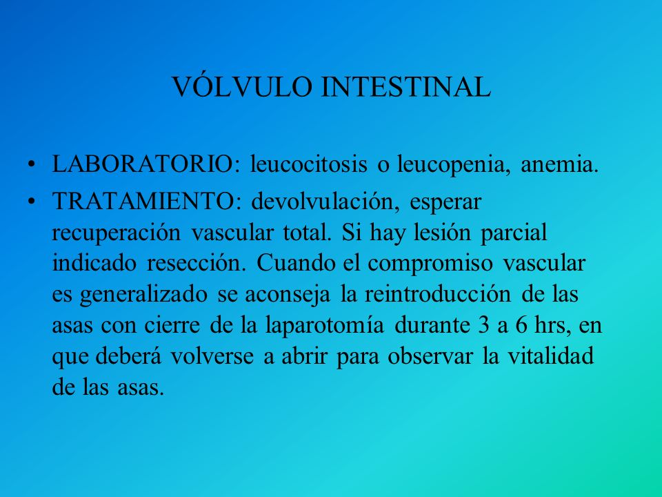 VÓLVULO INTESTINAL LABORATORIO: leucocitosis o leucopenia, anemia.