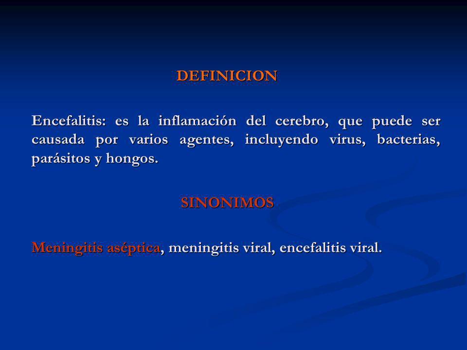 DEFINICIONEncefalitis: es la inflamación del cerebro, que puede ser causada por varios agentes, incluyendo virus, bacterias, parásitos y hongos.