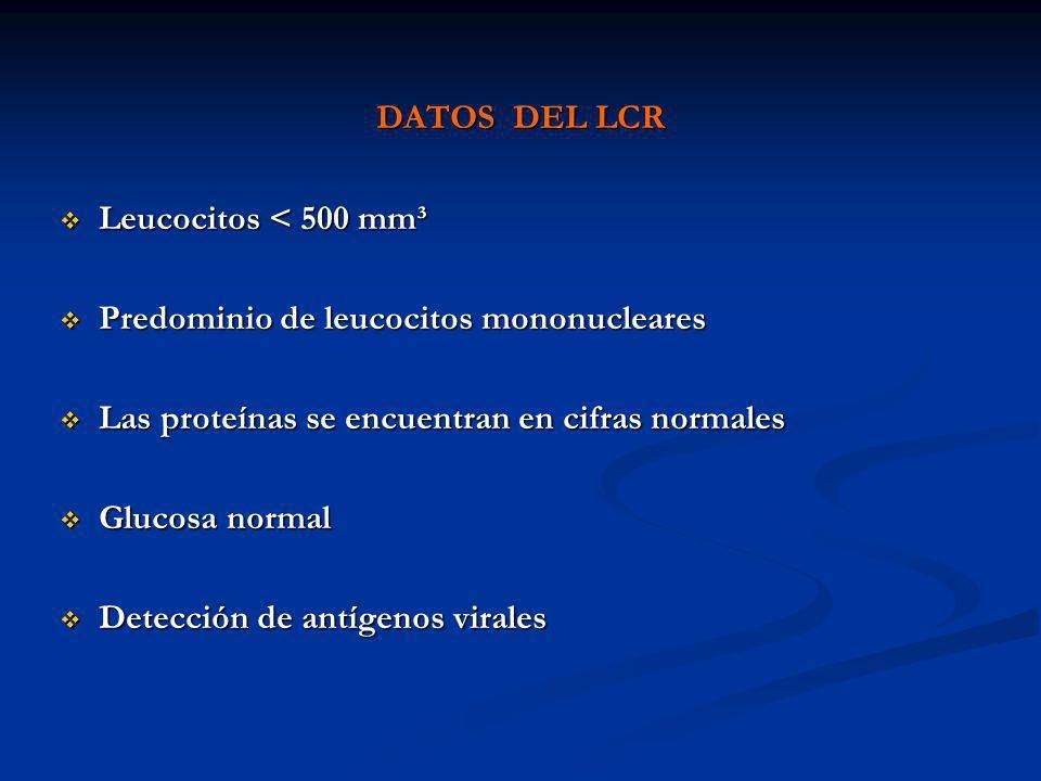 DATOS DEL LCRLeucocitos < 500 mm³. Predominio de leucocitos mononucleares. Las proteínas se encuentran en cifras normales.