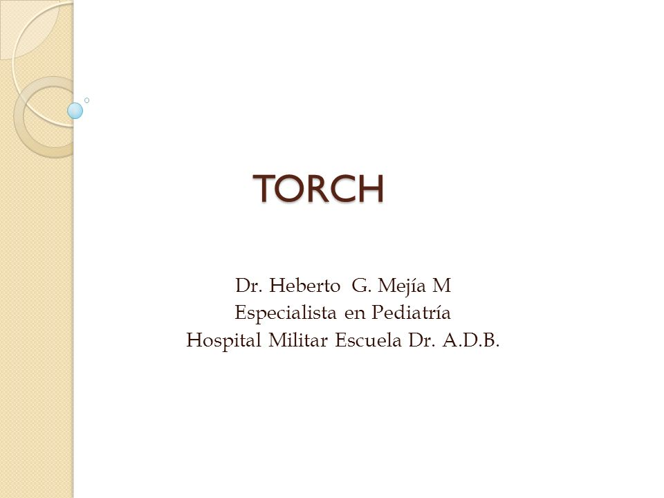 TORCH Dr. Heberto G. Mejía M Especialista en Pediatría