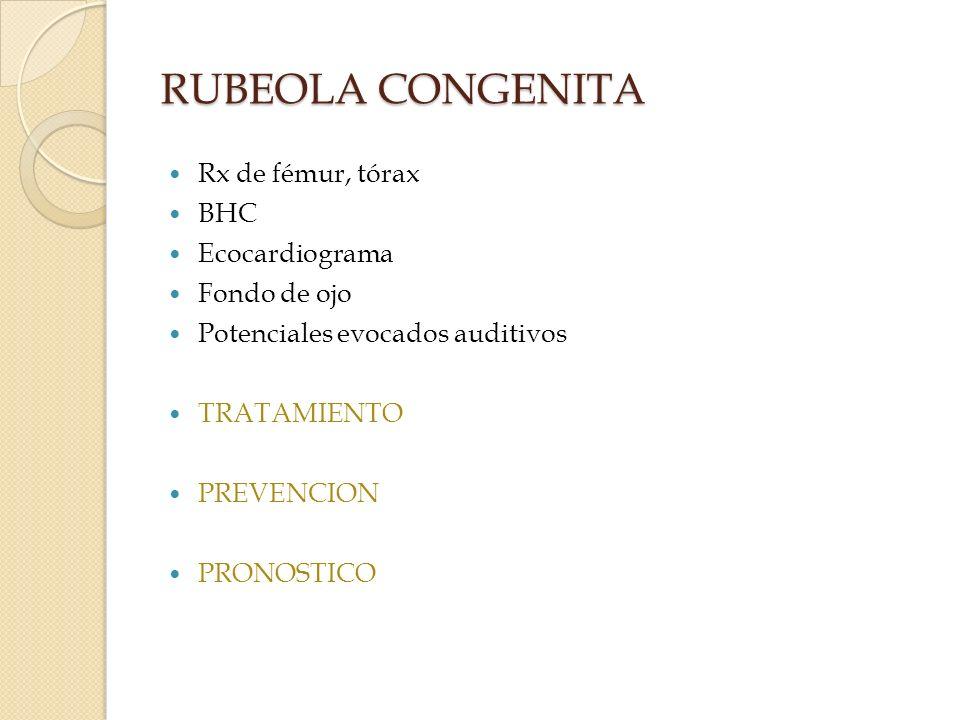 RUBEOLA CONGENITA Rx de fémur, tórax BHC Ecocardiograma Fondo de ojo