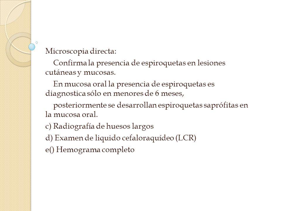 Microscopia directa: Confirma la presencia de espiroquetas en lesiones cutáneas y mucosas.