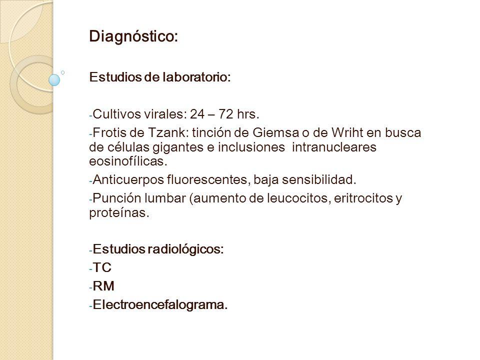 Diagnóstico: Estudios de laboratorio: Cultivos virales: 24 – 72 hrs.