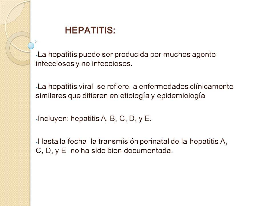 HEPATITIS:La hepatitis puede ser producida por muchos agente infecciosos y no infecciosos.