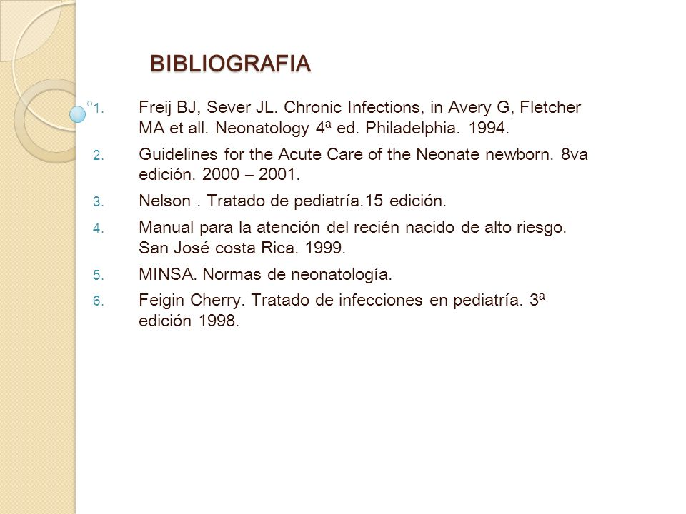 BIBLIOGRAFIA Freij BJ, Sever JL. Chronic Infections, in Avery G, Fletcher MA et all. Neonatology 4ª ed. Philadelphia. 1994.
