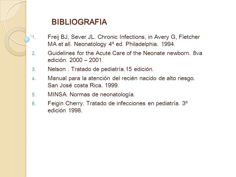 BIBLIOGRAFIAFreij BJ, Sever JL. Chronic Infections, in Avery G, Fletcher MA et all. Neonatology 4ª ed. Philadelphia. 1994.