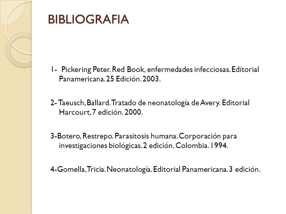 BIBLIOGRAFIA 1- Pickering Peter. Red Book, enfermedades infecciosas. Editorial Panamericana. 25 Edición. 2003.