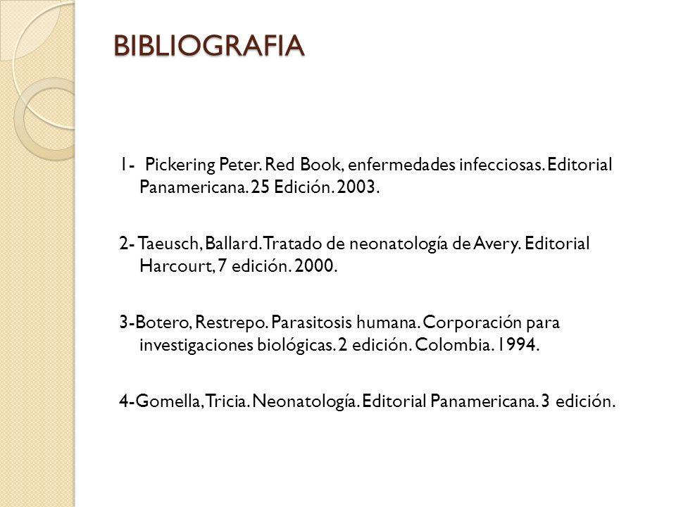 BIBLIOGRAFIA1- Pickering Peter. Red Book, enfermedades infecciosas. Editorial Panamericana. 25 Edición. 2003.