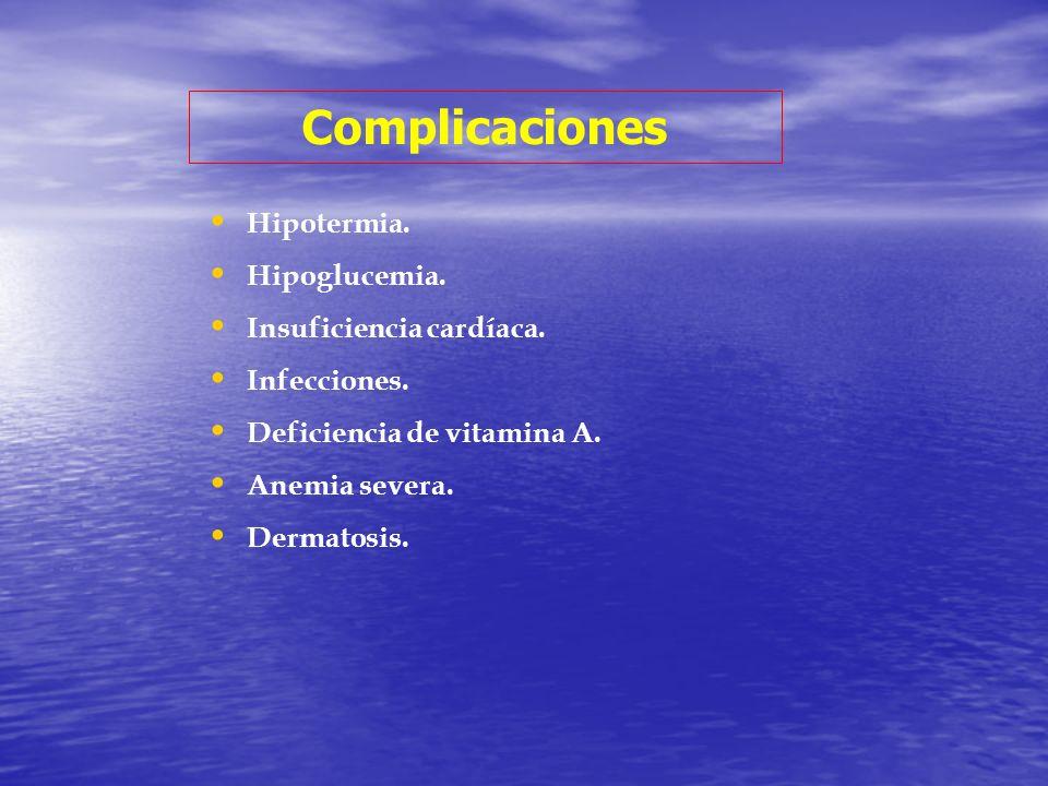 Complicaciones Hipotermia. Hipoglucemia. Insuficiencia cardíaca.