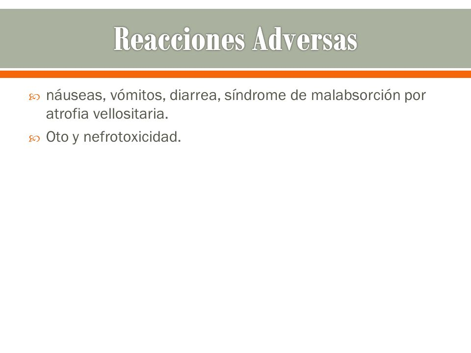 Reacciones Adversas náuseas, vómitos, diarrea, síndrome de malabsorción por atrofia vellositaria.