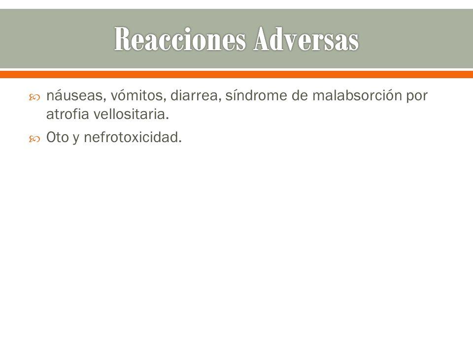 Reacciones Adversasnáuseas, vómitos, diarrea, síndrome de malabsorción por atrofia vellositaria.