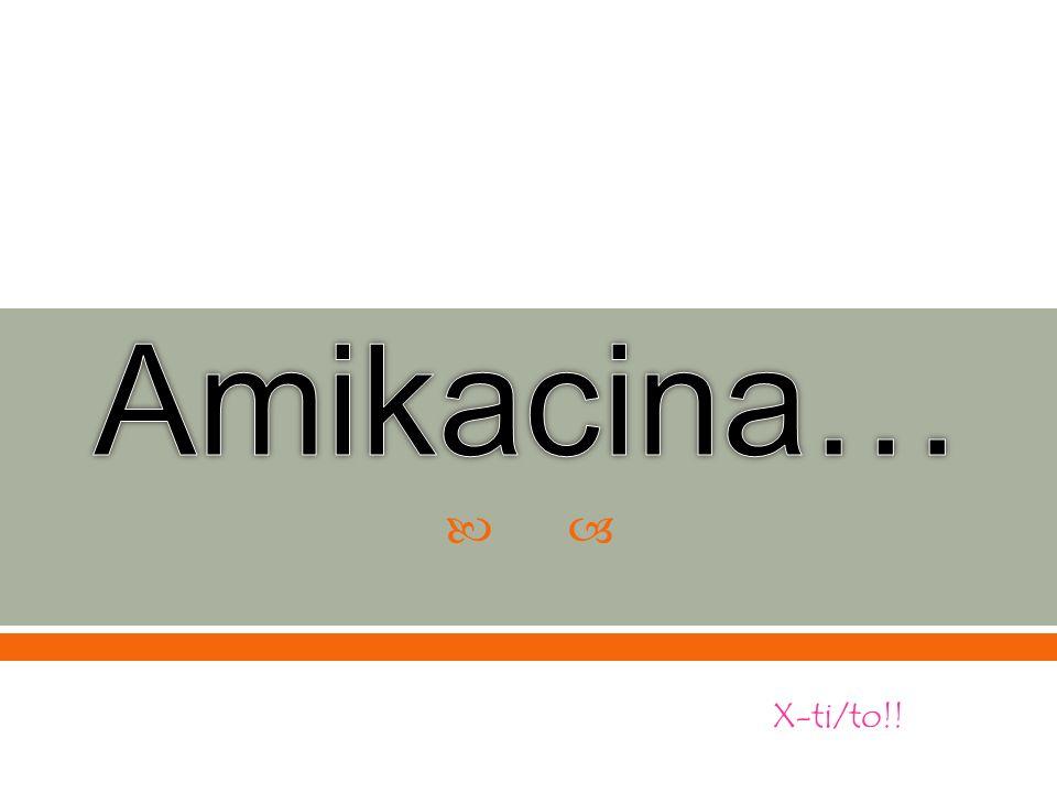 Amikacina… X-ti/to!!