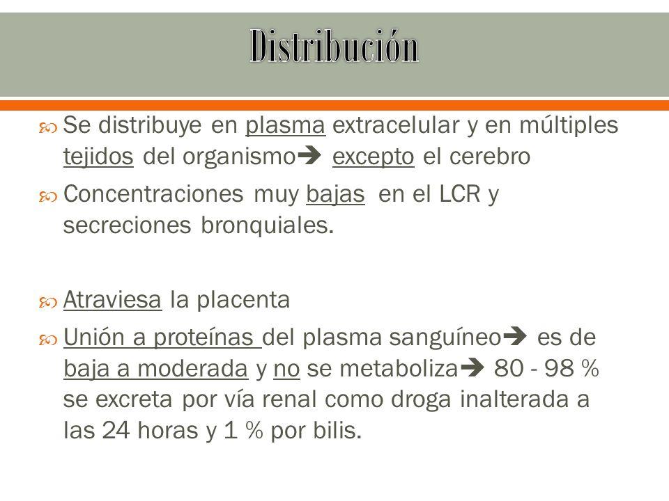 Distribución Se distribuye en plasma extracelular y en múltiples tejidos del organismo excepto el cerebro.