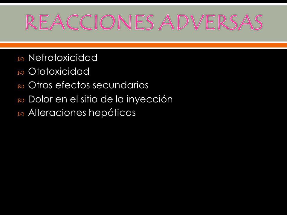 REACCIONES ADVERSAS Nefrotoxicidad Ototoxicidad