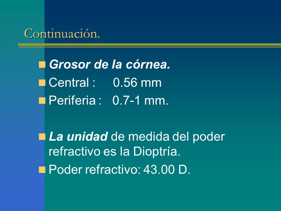 Continuación. Grosor de la córnea. Central : 0.56 mm