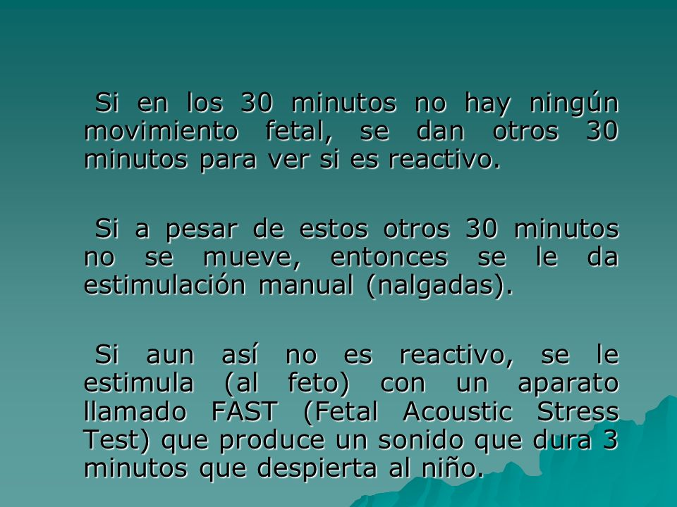 Si en los 30 minutos no hay ningún movimiento fetal, se dan otros 30 minutos para ver si es reactivo.
