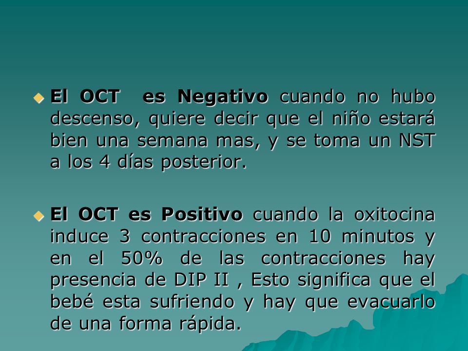 El OCT es Negativo cuando no hubo descenso, quiere decir que el niño estará bien una semana mas, y se toma un NST a los 4 días posterior.