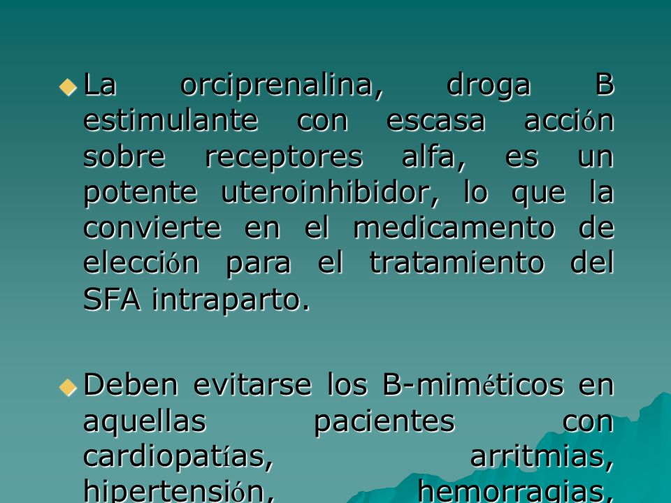 La orciprenalina, droga B estimulante con escasa acción sobre receptores alfa, es un potente uteroinhibidor, lo que la convierte en el medicamento de elección para el tratamiento del SFA intraparto.