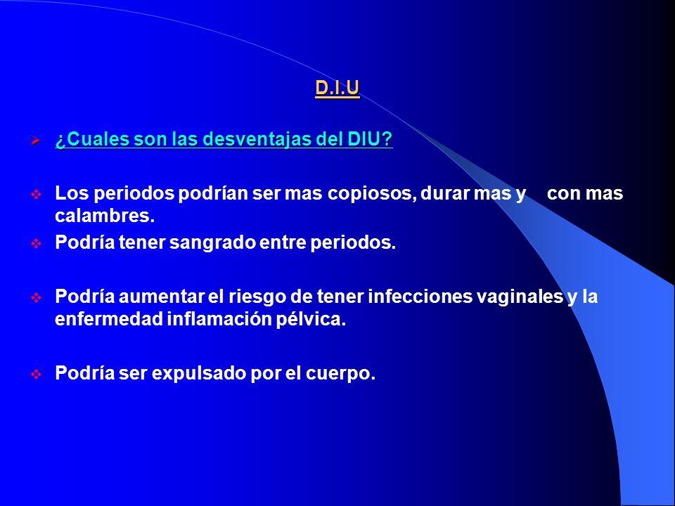 D.I.U ¿Cuales son las desventajas del DIU Los periodos podrían ser mas copiosos, durar mas y con mas calambres.