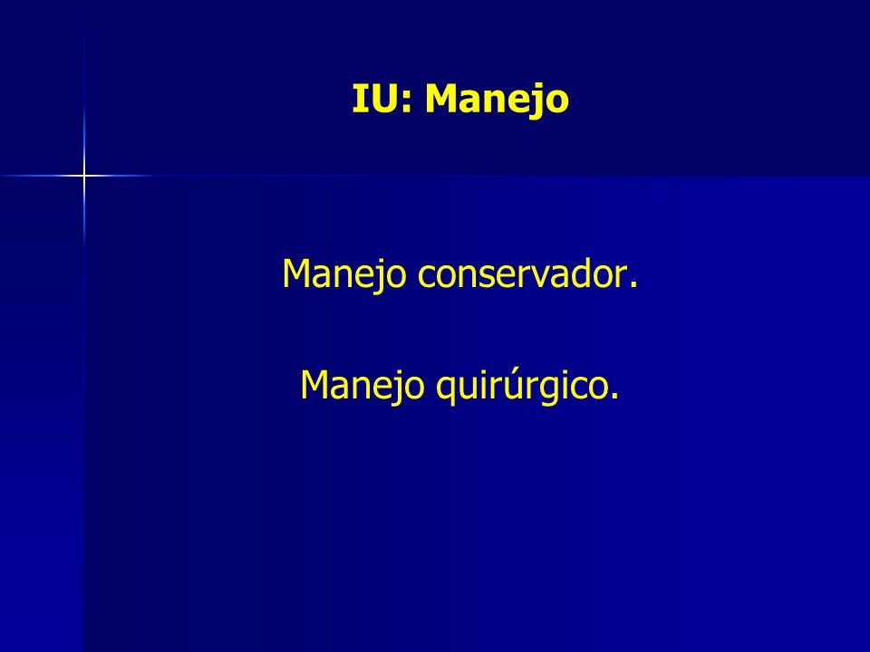 IU: Manejo Manejo conservador. Manejo quirúrgico.