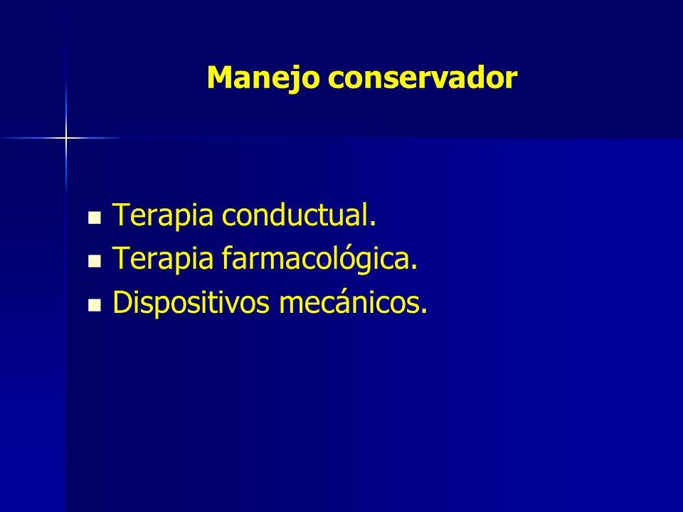 Manejo conservador Terapia conductual. Terapia farmacológica. Dispositivos mecánicos.