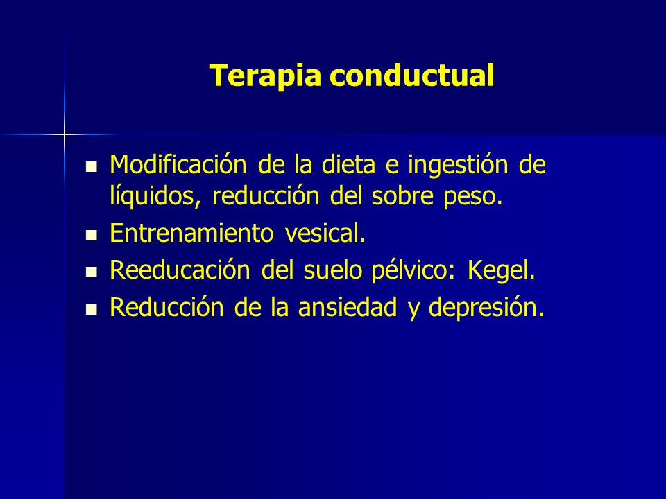 Terapia conductualModificación de la dieta e ingestión de líquidos, reducción del sobre peso. Entrenamiento vesical.