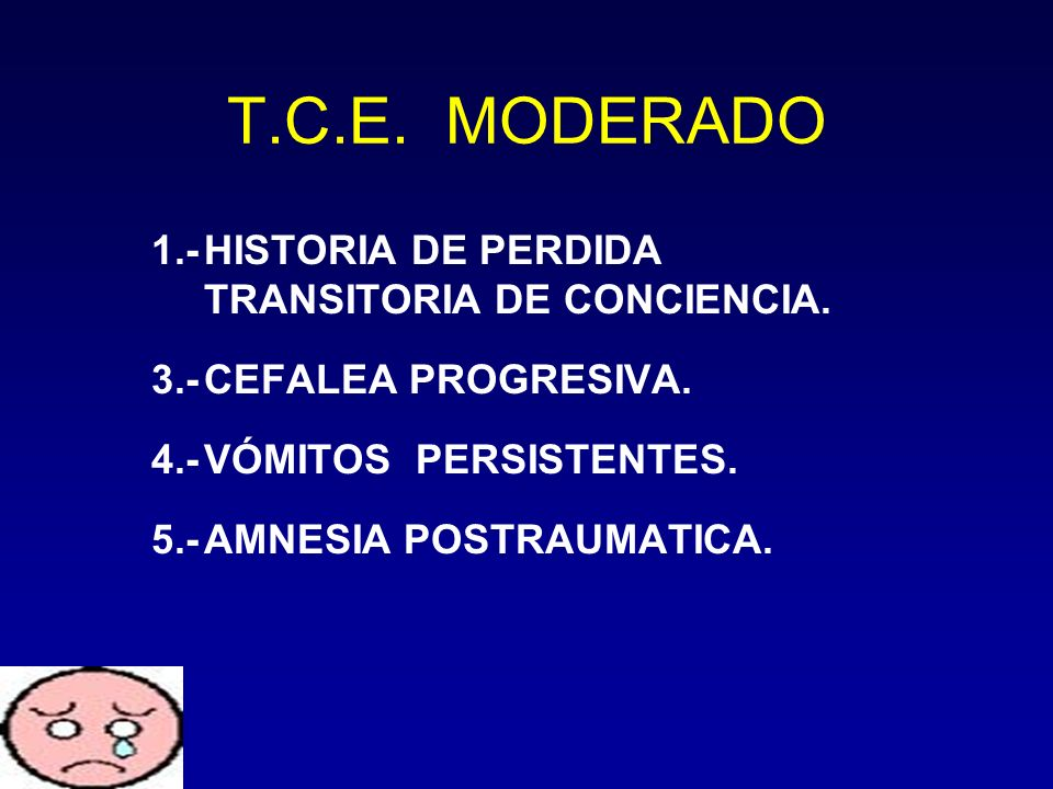 T.C.E. MODERADO 1.- HISTORIA DE PERDIDA TRANSITORIA DE CONCIENCIA.