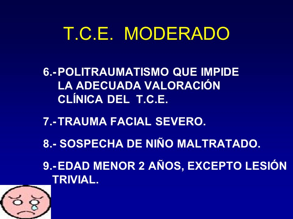 T.C.E. MODERADO 6.- POLITRAUMATISMO QUE IMPIDE LA ADECUADA VALORACIÓN CLÍNICA DEL T.C.E. 7.- TRAUMA FACIAL SEVERO.