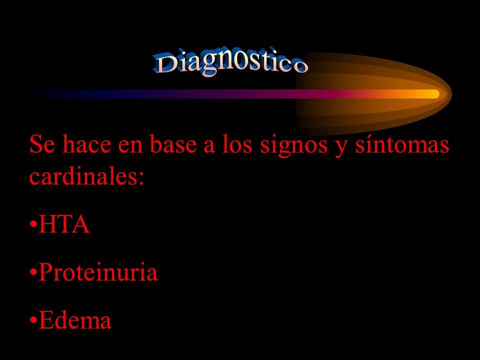 Se hace en base a los signos y síntomas cardinales: HTA Proteinuria