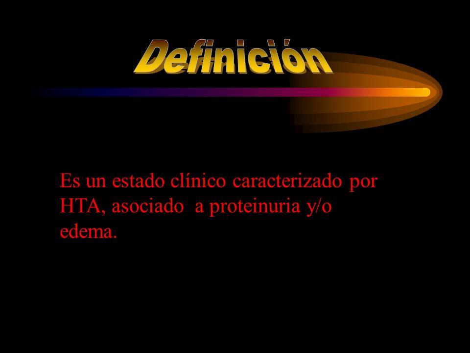 Definición Es un estado clínico caracterizado por HTA, asociado a proteinuria y/o edema.