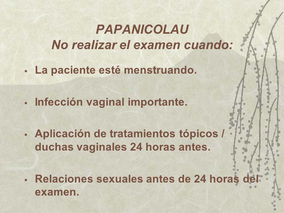 PAPANICOLAU No realizar el examen cuando: