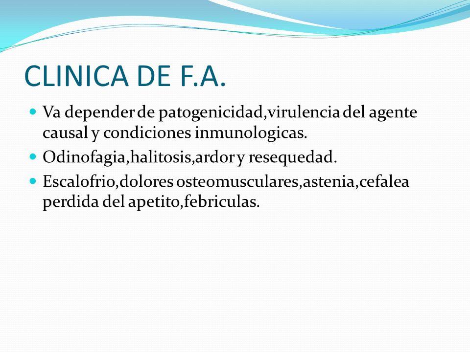 CLINICA DE F.A. Va depender de patogenicidad,virulencia del agente causal y condiciones inmunologicas.
