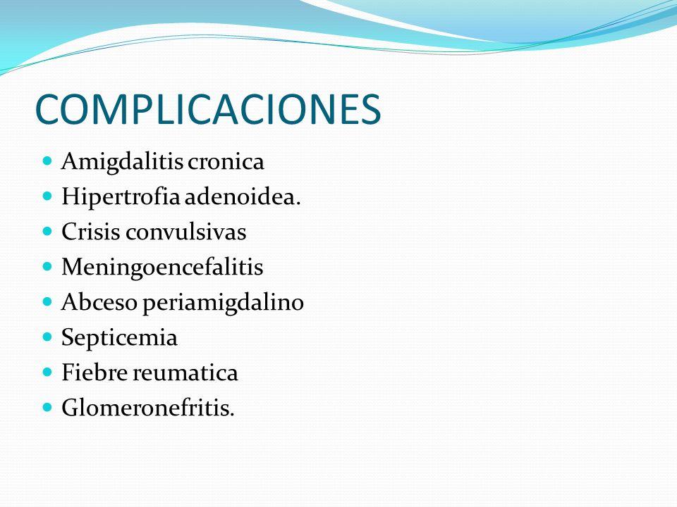 COMPLICACIONES Amigdalitis cronica Hipertrofia adenoidea.