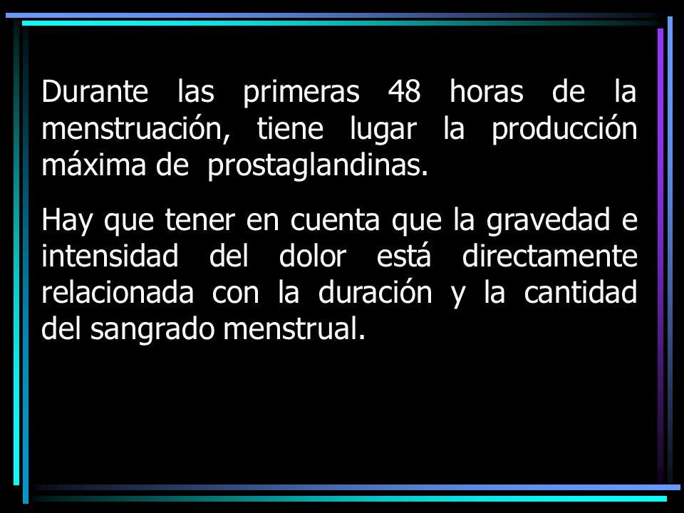 Durante las primeras 48 horas de la menstruación, tiene lugar la producción máxima de prostaglandinas.