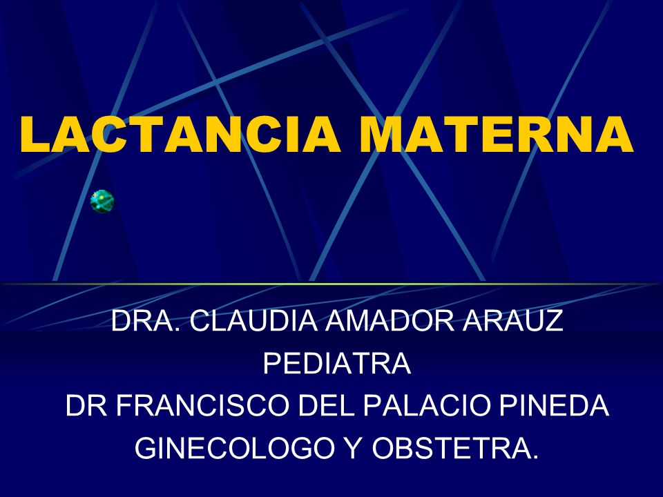 LACTANCIA MATERNA DRA. CLAUDIA AMADOR ARAUZ PEDIATRA