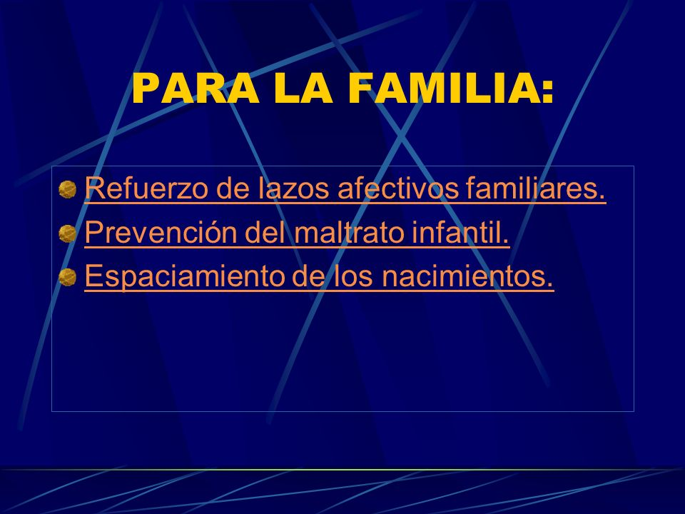 PARA LA FAMILIA: Refuerzo de lazos afectivos familiares.