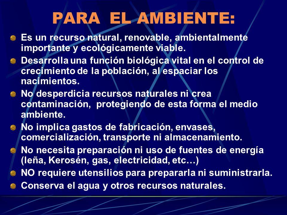 PARA EL AMBIENTE:Es un recurso natural, renovable, ambientalmente importante y ecológicamente viable.