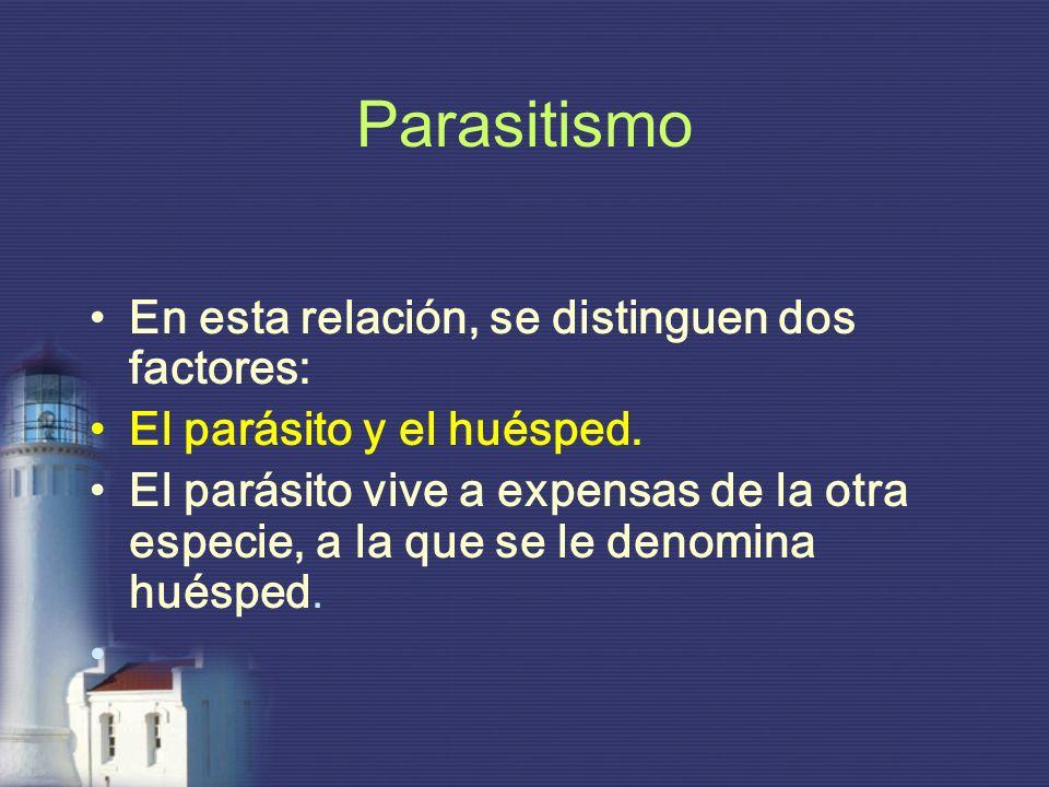 Parasitismo En esta relación, se distinguen dos factores: