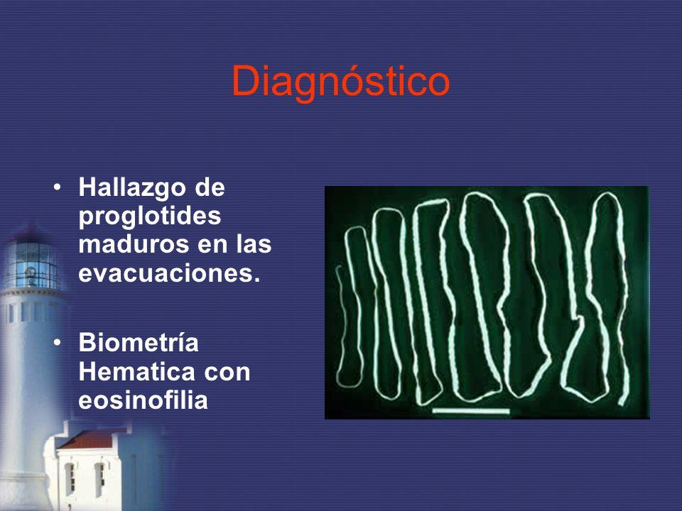 Diagnóstico Hallazgo de proglotides maduros en las evacuaciones.