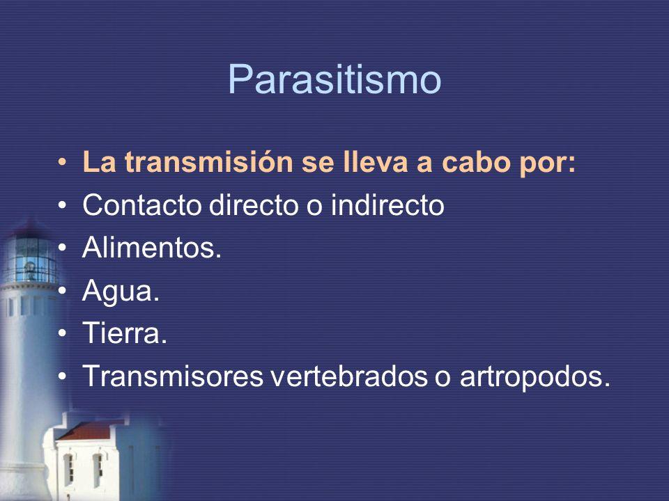 Parasitismo La transmisión se lleva a cabo por:
